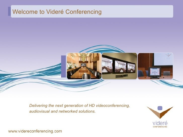 Welcome to Videré Conferencing <ul><ul><li>Delivering the next generation of HD videoconferencing,  </li></ul></ul><ul><ul...