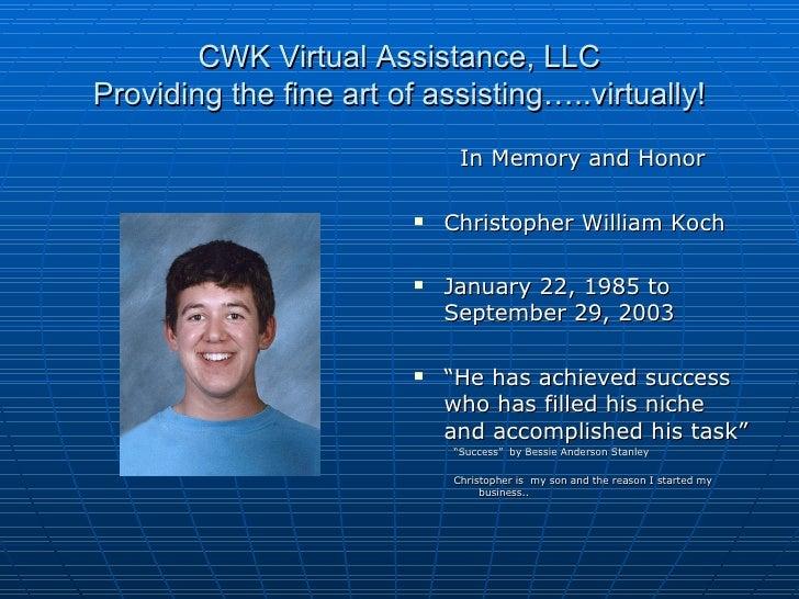 CWK Virtual Assistance, LLC Providing the fine art of assisting…..virtually! <ul><li>In Memory and Honor </li></ul><ul><li...