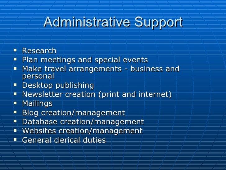 Administrative Support <ul><li>Research  </li></ul><ul><li>Plan meetings and special events  </li></ul><ul><li>Make travel...