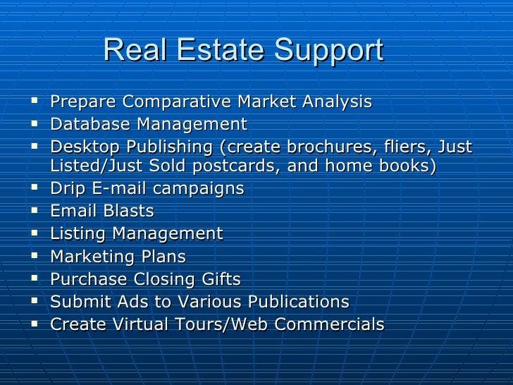 Real Estate Support <ul><li>Prepare Comparative Market Analysis </li></ul><ul><li>Database Management </li></ul><ul><li>De...