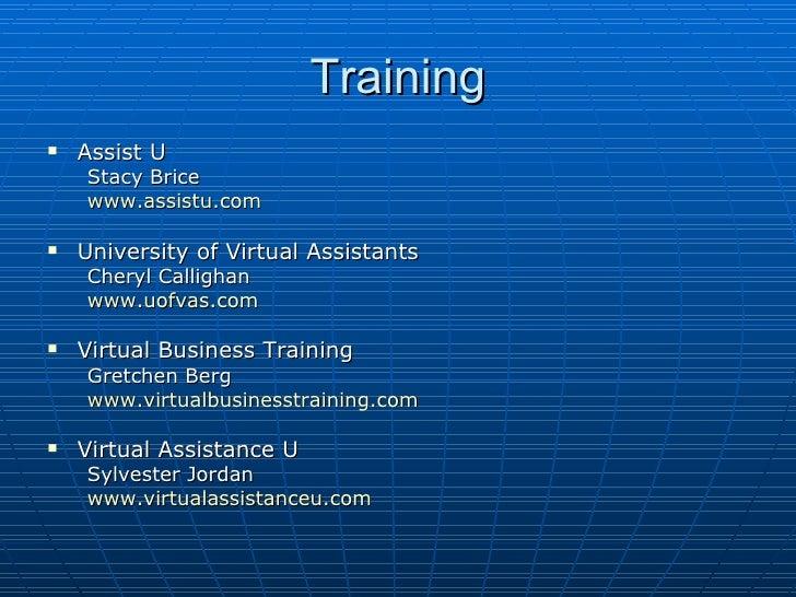 Training <ul><li>Assist U </li></ul><ul><ul><li>Stacy Brice </li></ul></ul><ul><ul><li>www.assistu.com </li></ul></ul><ul>...