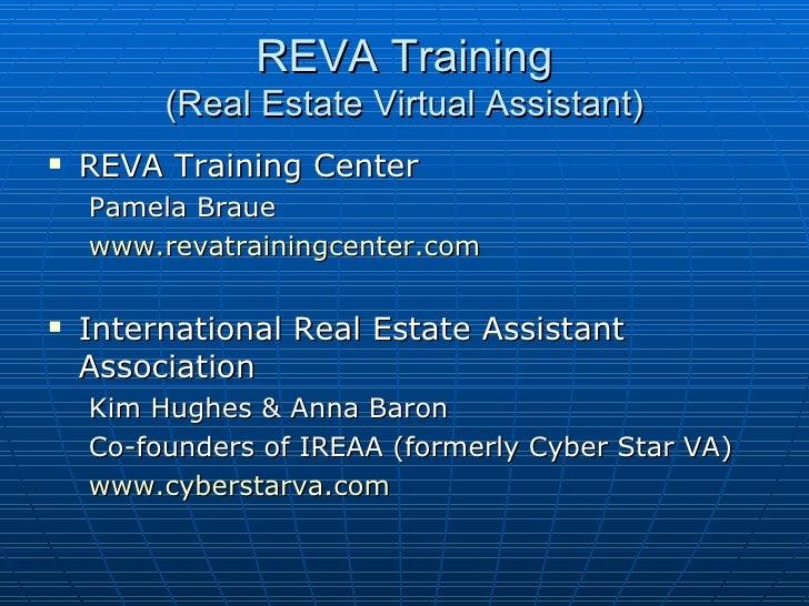 REVA Training (Real Estate Virtual Assistant) <ul><li>REVA Training Center </li></ul><ul><ul><li>Pamela Braue </li></ul></...