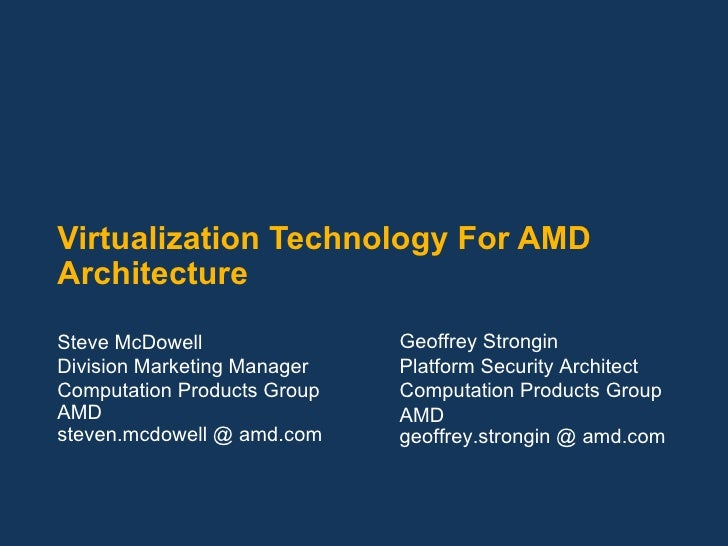 Virtualization Technology For AMD Architecture Steve McDowell Division Marketing Manager Computation Products Group AMD st...