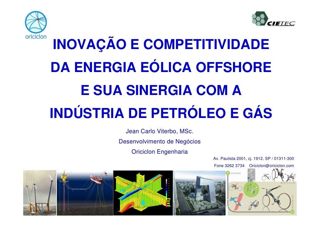 INOVAÇÃO E COMPETITIVIDADE DA ENERGIA EÓLICA OFFSHORE    E SUA SINERGIA COM A INDÚSTRIA DE PETRÓLEO E GÁS           Jean C...