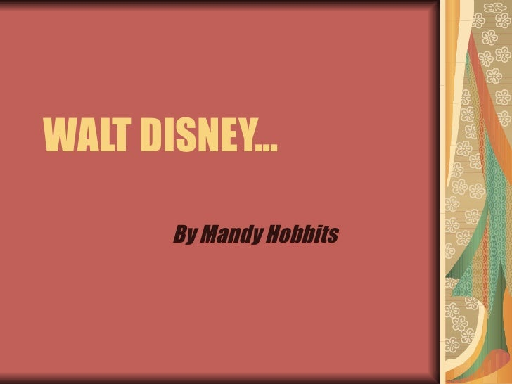 WALT DISNEY… By Mandy Hobbits