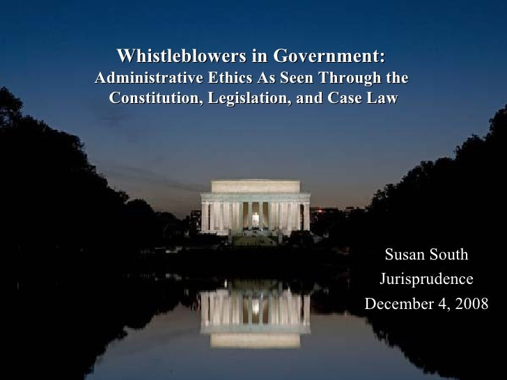 Whistleblowers in Government:  Administrative Ethics As Seen Through the  Constitution, Legislation, and Case Law Susan So...