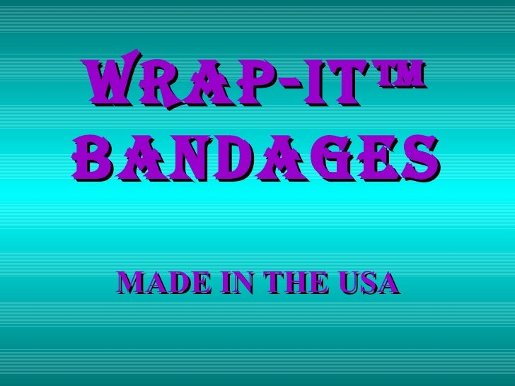 WRAP-IT™ BANDAGES MADE IN THE USA
