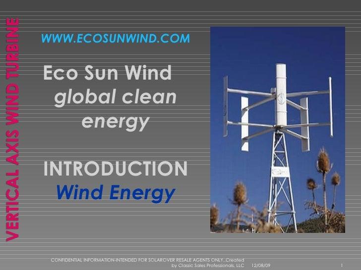 <ul><li>WWW.ECOSUNWIND.COM </li></ul><ul><li>Eco Sun Wind   </li></ul><ul><li>global clean energy </li></ul><ul><li>INTRO...