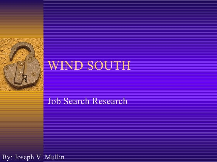 WIND SOUTH Job Search Research By: Joseph V. Mullin