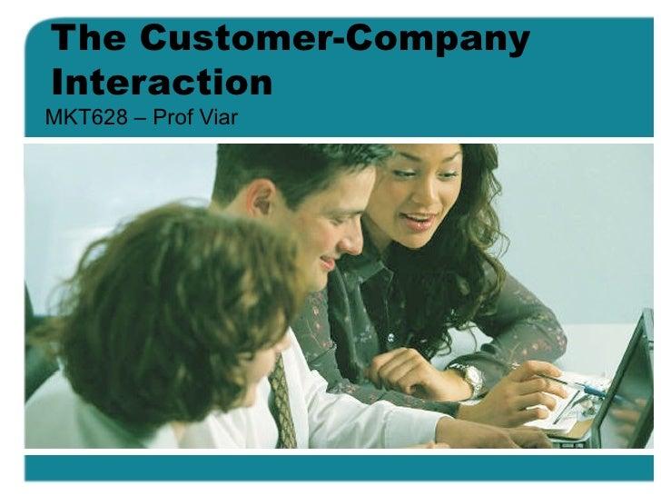 The Customer-Company Interaction MKT628 – Prof Viar