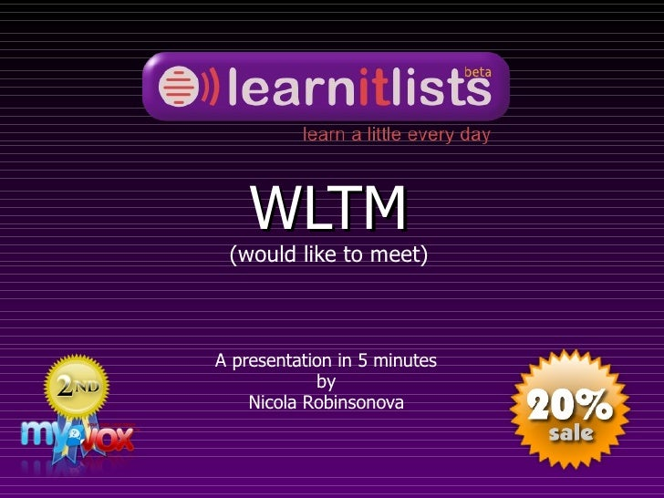 WLTM  (would like to meet)    A presentation in 5 minutes             by     Nicola Robinsonova