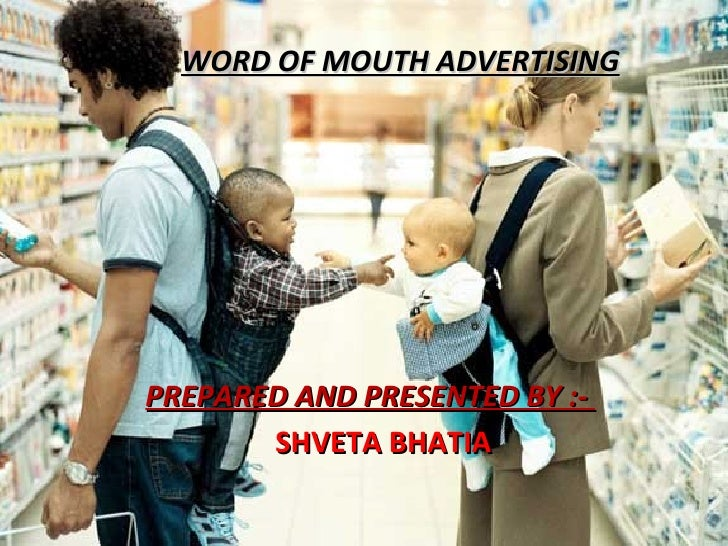WORD OF MOUTH ADVERTISING PREPARED AND PRESENTED BY :-  SHVETA BHATIA