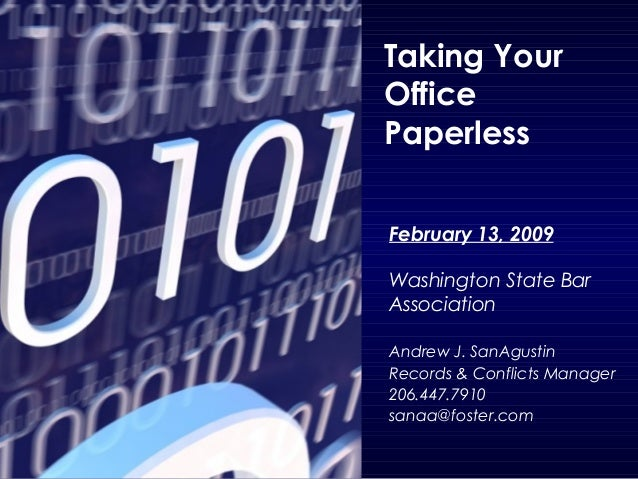 Taking Your Office Paperless February 13, 2009 Washington State Bar Association Andrew J. SanAgustin Records & Conflicts M...