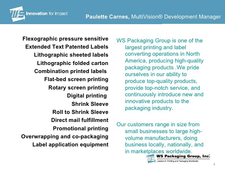 <ul><li>Flexographic pressure sensitive </li></ul><ul><li>Extended Text Patented Labels </li></ul><ul><li>Lithographic she...