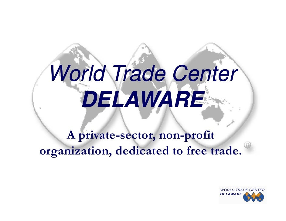 World Trade Center    DELAWARE     A private-sector, non-profit organization, dedicated to free trade.