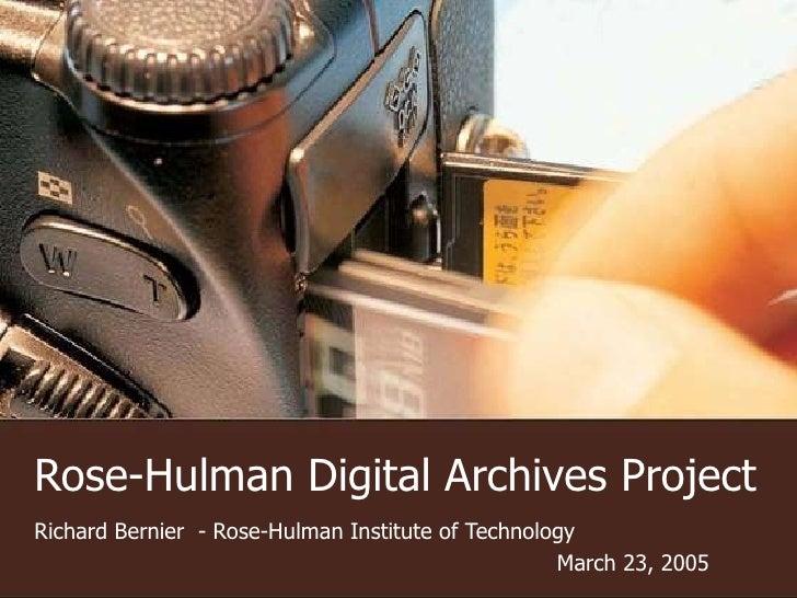 Rose-Hulman Digital Archives Project Richard Bernier  - Rose-Hulman Institute of Technology  March 23, 2005