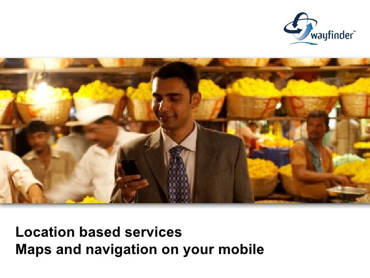 Location based services Maps and navigation on your mobile