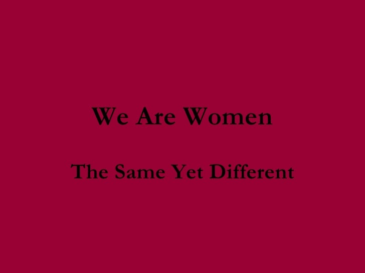 We Are Women The Same Yet Different