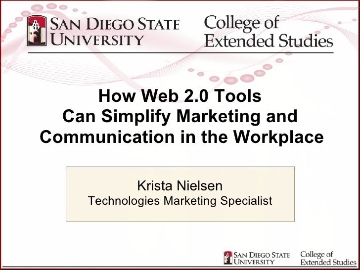 Krista Nielsen Technologies Marketing Specialist How Web 2.0 Tools Can Simplify Marketing and Communication in the Workpla...