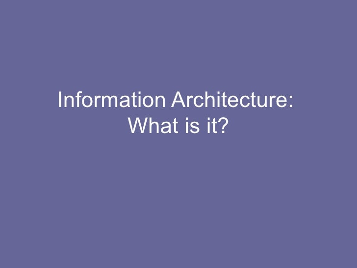 Information Architecture:  What is it?