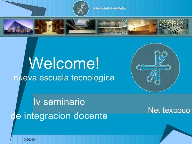 Welcome! nueva escuela tecnologica Iv seminario de integracion docente Net texcoco