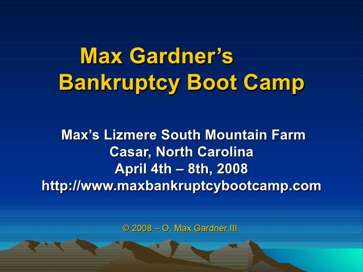 Max Gardner's  Bankruptcy Boot Camp Max's Lizmere South Mountain Farm Casar, North Carolina April 4th – 8th, 2008 http://w...