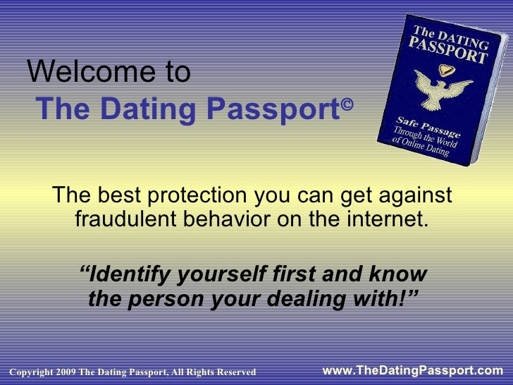 "Welcome to    The Dating Passport    The best protection you can get against fraudulent behavior on the internet. "" Ident..."