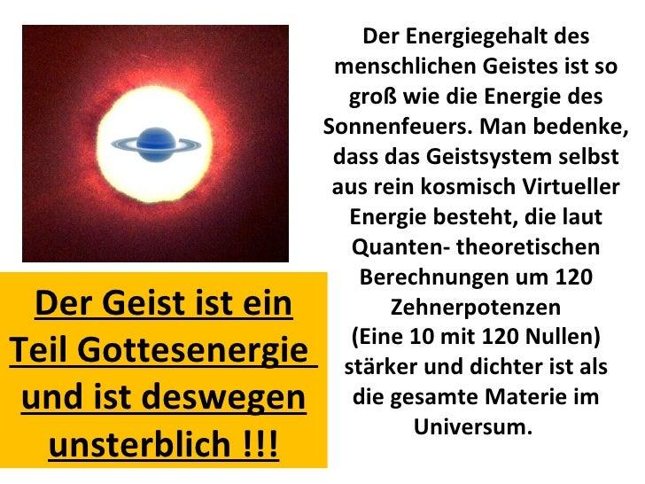Der Energiegehalt des menschlichen Geistes ist so groß wie die Energie des Sonnenfeuers. Man bedenke, dass das Geistsystem...