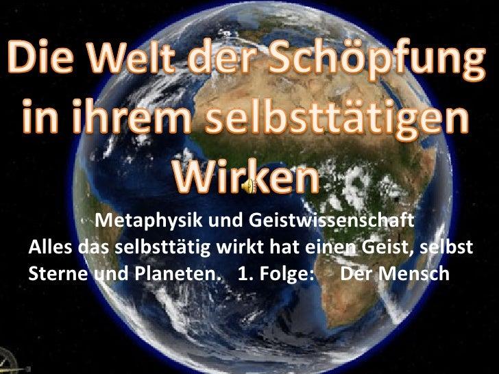 Metaphysik und Geistwissenschaft Alles das selbsttätig wirkt hat einen Geist, selbst Sterne und Planeten.  1. Folge:  Der ...