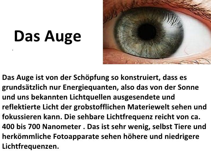 Das Auge .  Das Auge ist von der Schöpfung so konstruiert, dass es grundsätzlich nur Energiequanten, also das von der Sonn...