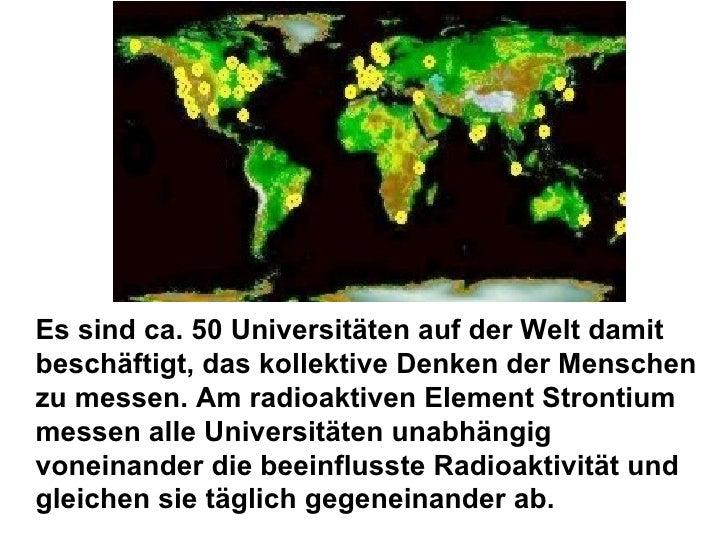 Es sind ca. 50 Universitäten auf der Welt damit beschäftigt, das kollektive Denken der Menschen zu messen. Am radioaktiven...