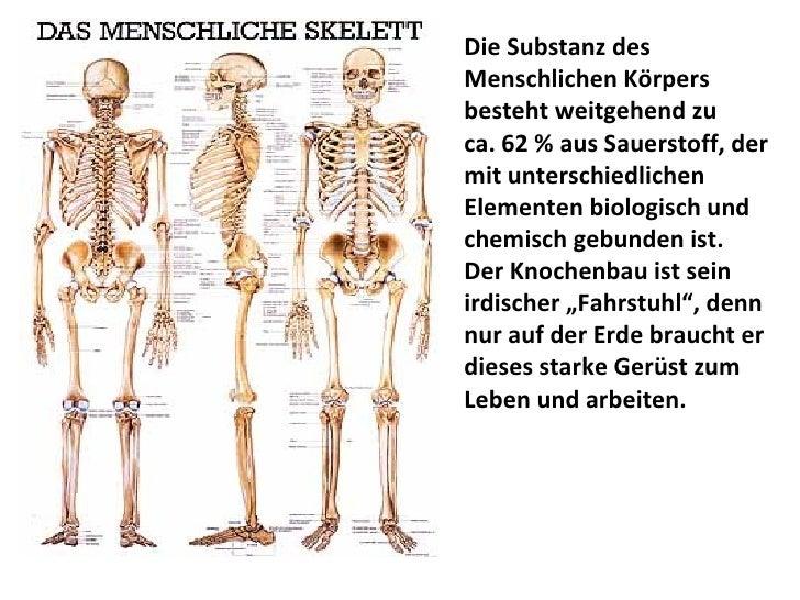 Die Substanz des Menschlichen Körpers besteht weitgehend zu  ca. 62 % aus Sauerstoff, der mit unterschiedlichen Elementen ...