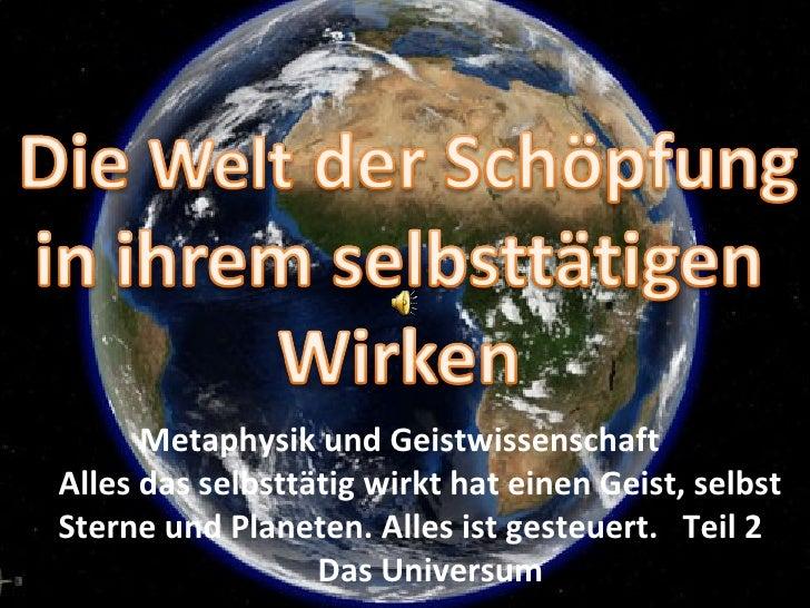 Metaphysik und Geistwissenschaft Alles das selbsttätig wirkt hat einen Geist, selbst Sterne und Planeten. Alles ist gesteu...