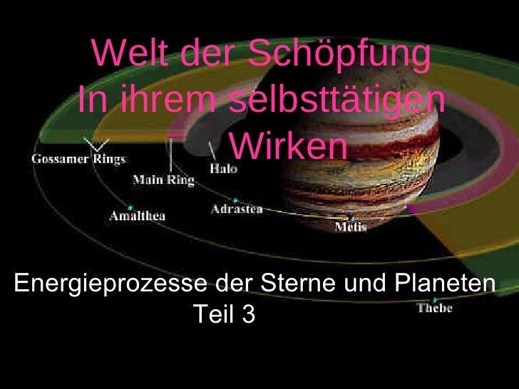 Welt der Schöpfung  In ihrem selbsttätigen  Wirken Energieprozesse der Sterne und Planeten Teil 3