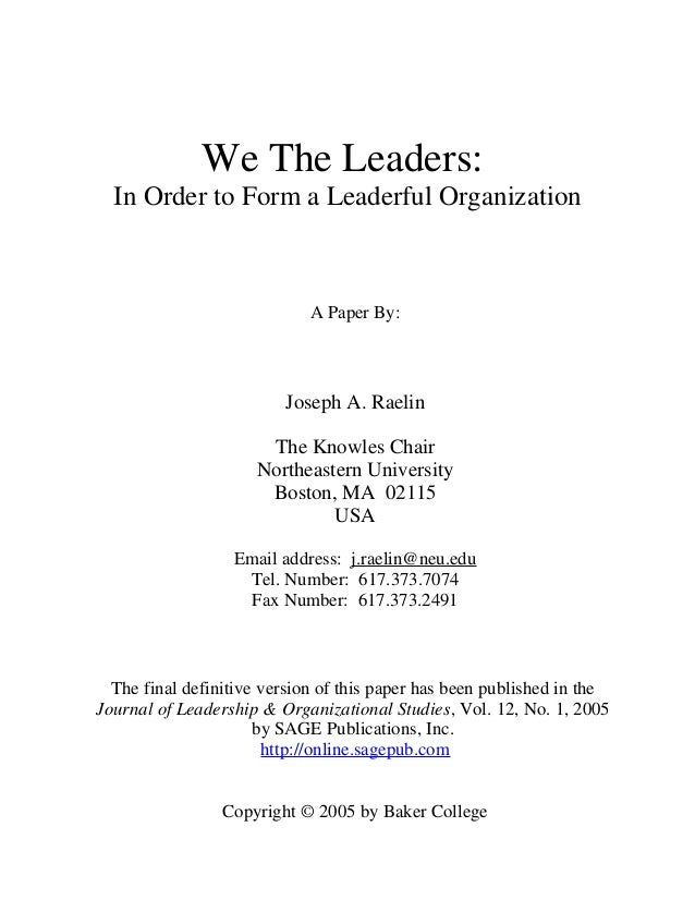 We The Leaders: In Order to Form a Leaderful Organization A Paper By: Joseph A. Raelin The Knowles Chair Northeastern Univ...