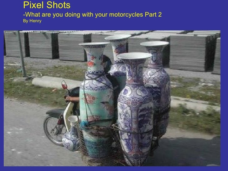 Pixel Shots -What are you doing with your motorcycles Part 2 By Henry