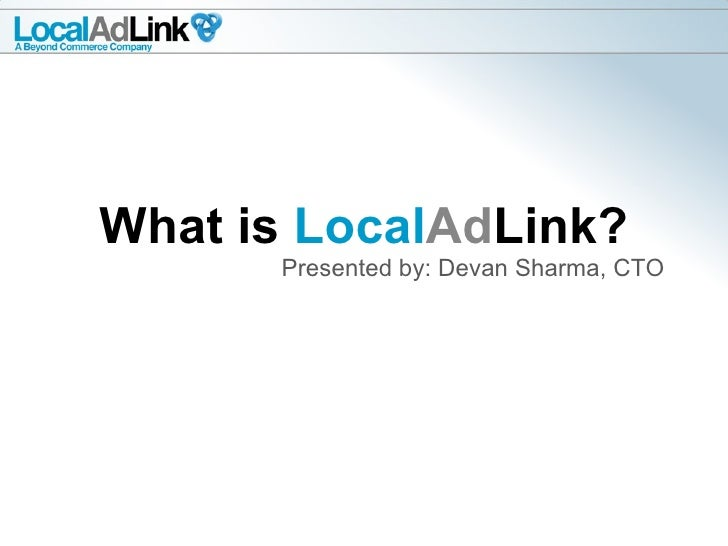 What is  Local Ad Link? Presented by: Devan Sharma, CTO