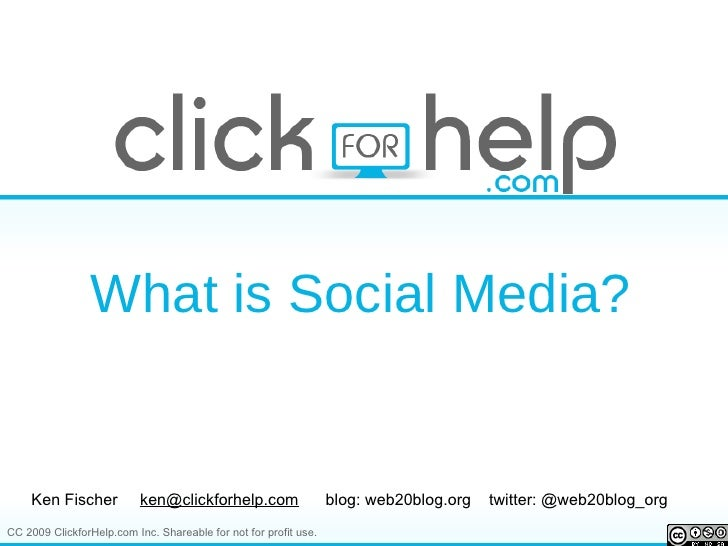 What is Social Media? Ken Fischer  [email_address]   blog: web20blog.org  twitter: @web20blog_org