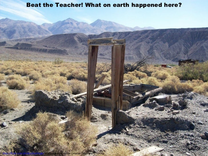 Beat the Teacher! What on earth happened here? http://flickr.com/photos/matthigh/  Made available under Creative Commons