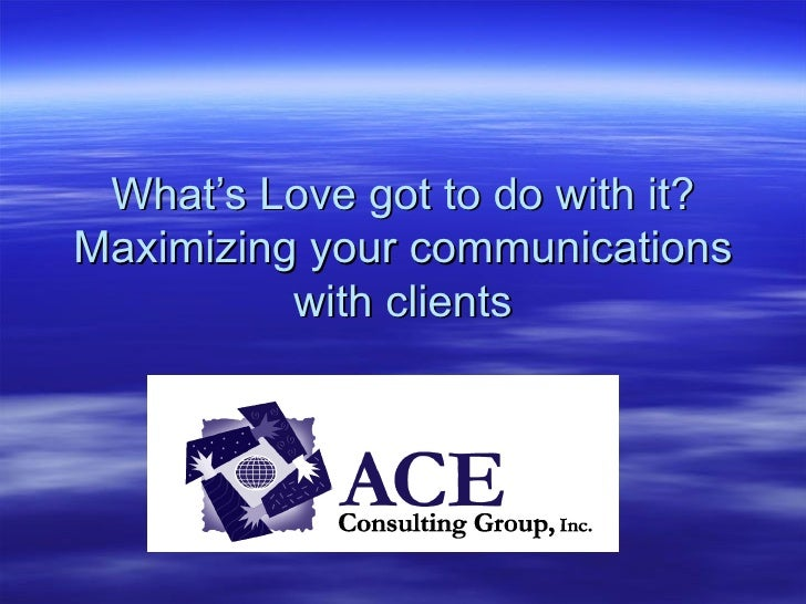 What's Love got to do with it? Maximizing your communications with clients