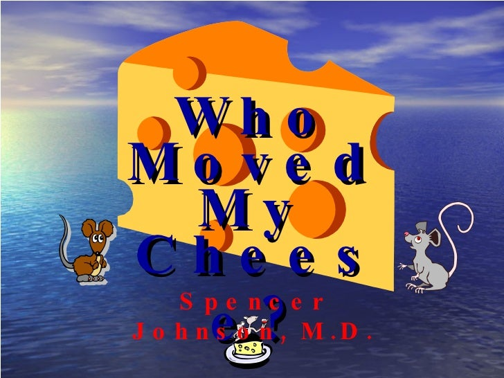 Who Moved Cheese? My Spencer Johnson, M.D.