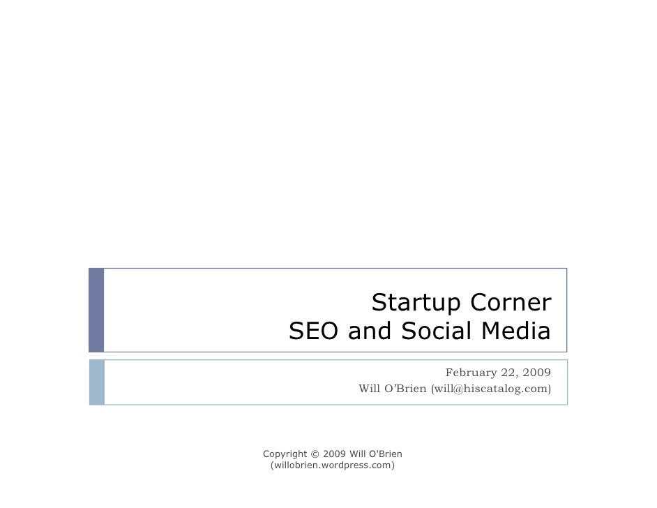 Startup Corner      SEO and Social Media                                    February 22, 2009                    Will O'Br...