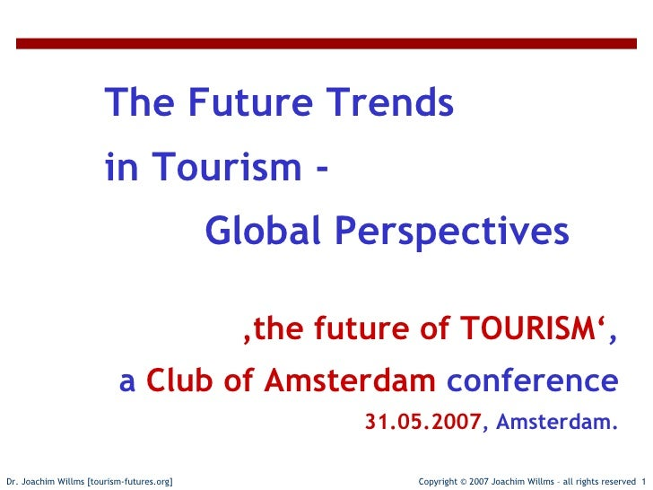 The Future Trends in Tourism - Global Perspectives                           The Future Trends                        in T...