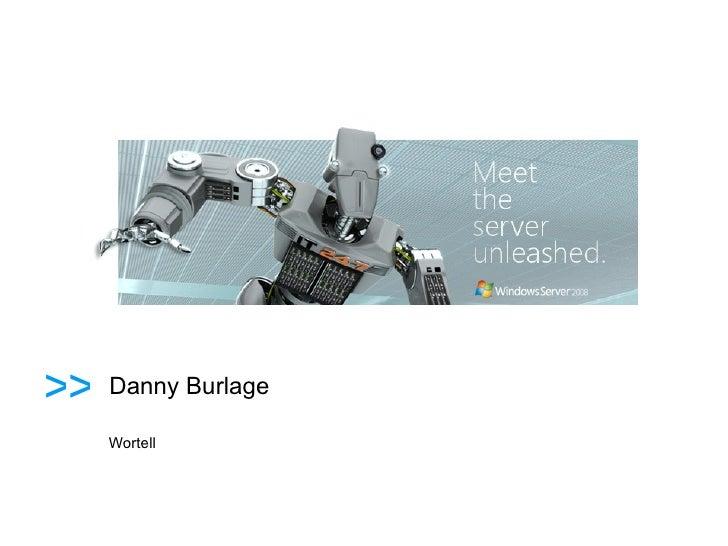 <ul><li>Wortell </li></ul>Danny Burlage