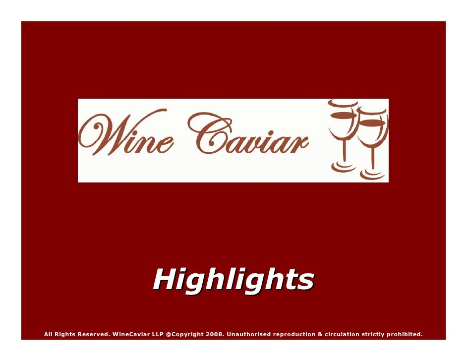 Highlights All Rights Reserved. WineCaviar LLP @Copyright 2008. Unauthorised reproduction & circulation strictly prohibite...