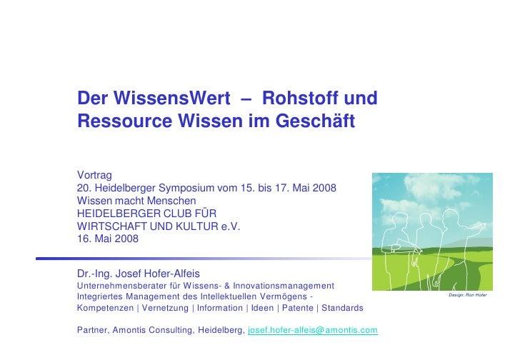 Der WissensWert – Rohstoff und Ressource Wissen im Geschäft  Vortrag 20. Heidelberger Symposium vom 15. bis 17. Mai 2008 W...