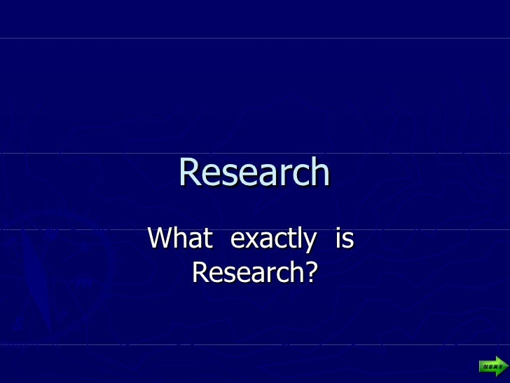 Research What  exactly  is  Research?