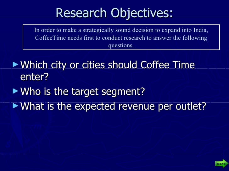 Research Objectives: <ul><li>Which city or cities should Coffee Time enter?  </li></ul><ul><li>Who is the target segment? ...