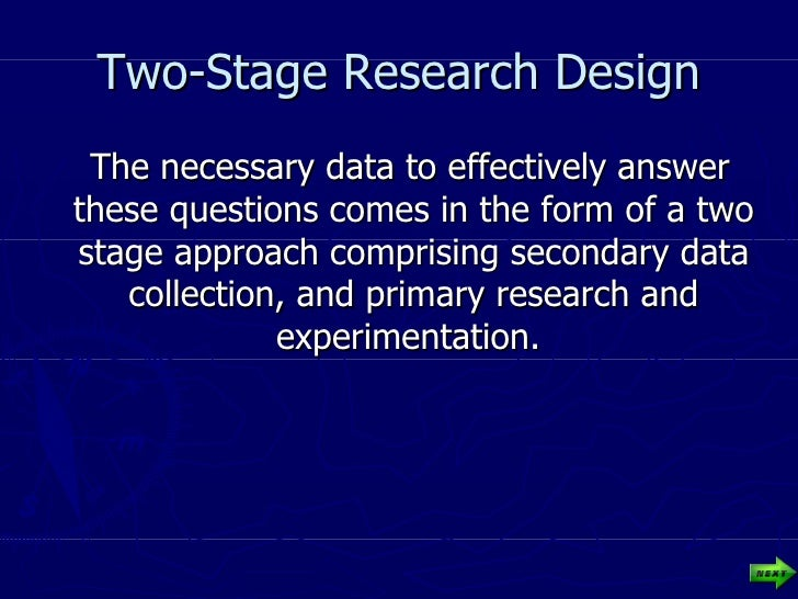 Two-Stage Research Design <ul><li>The necessary data to effectively answer these questions comes in the form of a two stag...