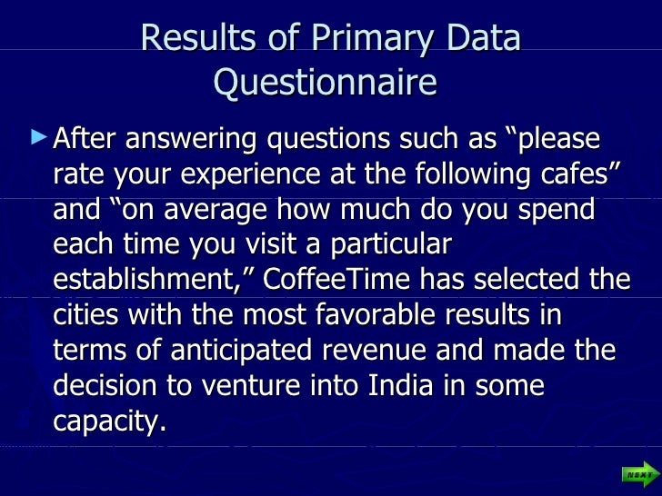 """Results of Primary Data Questionnaire  <ul><li>After answering questions such as """"please rate your experience at the follo..."""